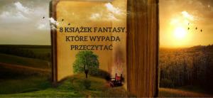 8-ksiazek-fantasy-ktore-wypada-przeczytac-fantasmarium-com